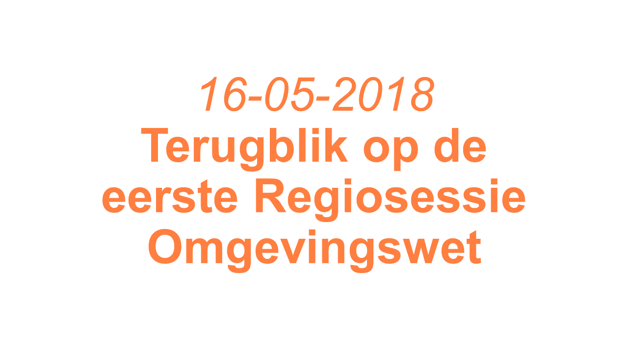 Terugblik op eerste Regiosessie Omgevingswet